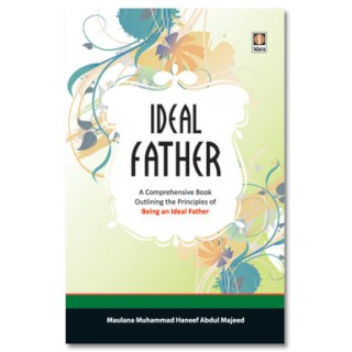 The Ideal Father by Maulana Muhammad Haneef Abdul Majeed